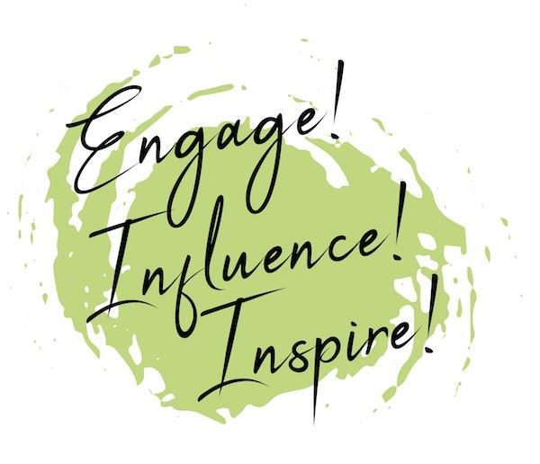 Engage! Influence! Inspire!